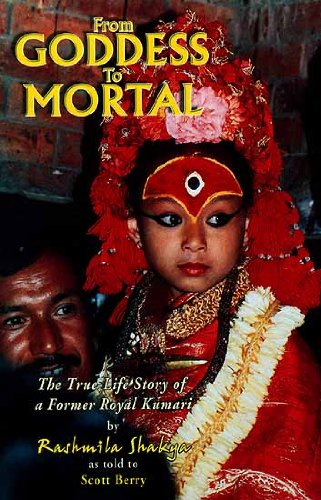 From Goddess to Mortal : The True Life Story of a Former Royal Kumari: Rashmila Shakya