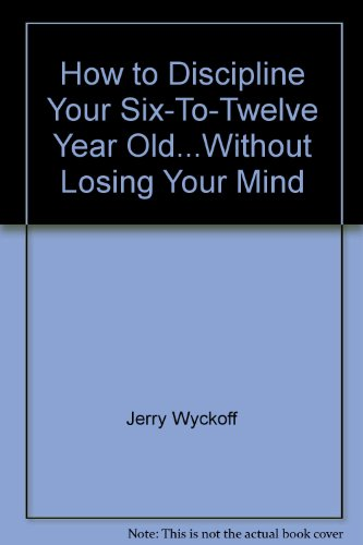 9789994691272: How to Discipline Your Six-To-Twelve Year Old...Without Losing Your Mind