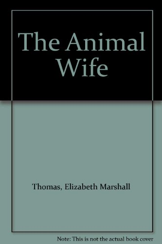 Animal Wife: Thomas, Elizabeth Marshall