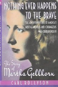 9789994717323: Nothing Ever Happens to the Brave: The Story of Martha Gellhorn