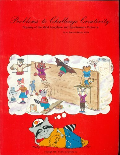 Problems to Challenge Creativity: Odyssey of the Mind Long Term and Spontaneous Problems: C. Samuel...