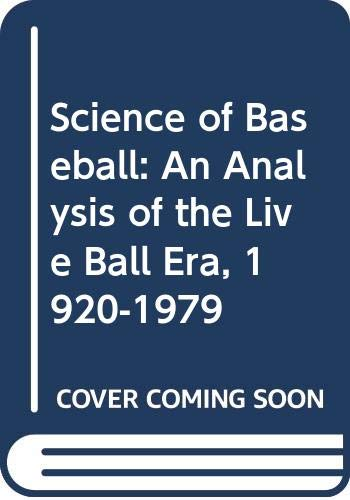 9789994742530: Science of Baseball: An Analysis of the Live Ball Era, 1920-1979