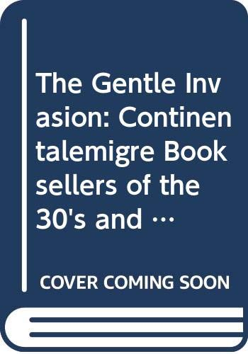 9789994797196: The Gentle Invasion: Continentalemigre Booksellers of the 30's and 40's and Their Impact on the Antiquarian Booktrade in the United States 1987