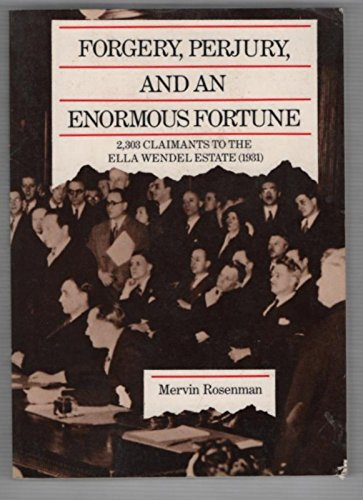 9789994890538: Forgery, Perjury and an Enormous Fortune: 2,303 Claimants to the Ella Wendel Estate (1931)