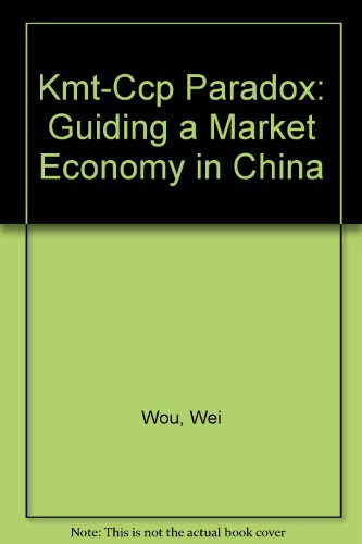 Kmt-Ccp Paradox: Guiding a Market Economy in China: Wou, Wei