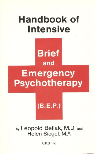 Handbook of Intensive Brief and Emergency Psychotherapy: Bellak, Leopold and Siegel, Helen