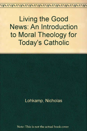 9789995216016: Living the Good News: An Introduction to Moral Theology for Today's Catholic