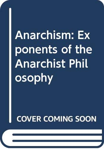 9789995229993: Anarchism: Exponents of the Anarchist Philosophy