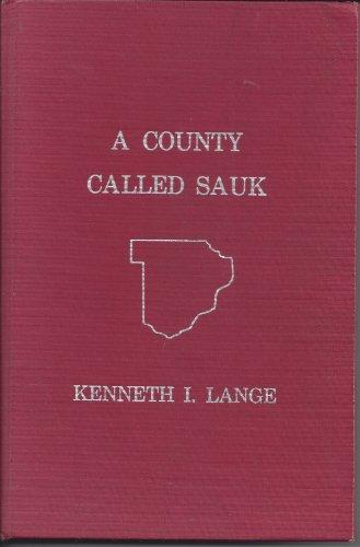 9789995250713: A County Called Sauk: A Human History of Sauk County, Wisconsin