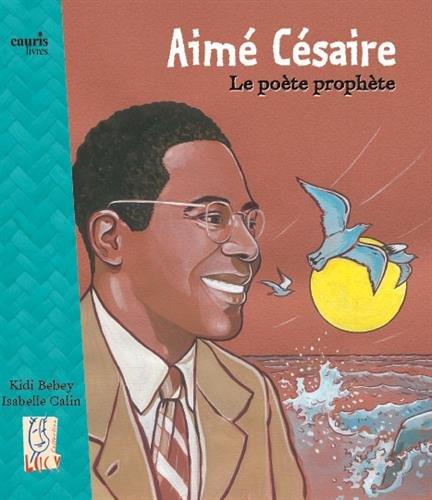 Aime Cesaire, le Poete Prophète: Kidi Bebey