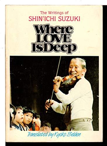 9789995273194: Where Love Is Deep: The Writings of Shin'Ichi Suzuki