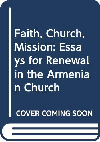 9789995307097: Faith, Church, Mission: Essays for Renewal in the Armenian Church