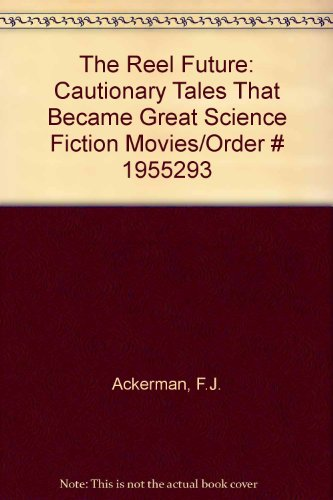 9789995331054: The Reel Future: Cautionary Tales That Became Great Science Fiction Movies/Order # 1955293