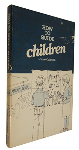 How to Guide Children: Caldwell, Louise