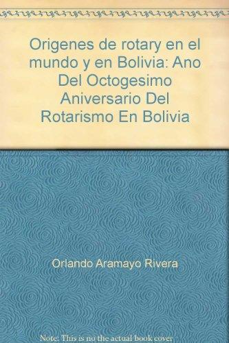 9789995404406: Origenes de rotary en el mundo y en Bolivia: Ano Del Octogesimo Aniversario Del Rotarismo En Bolivia