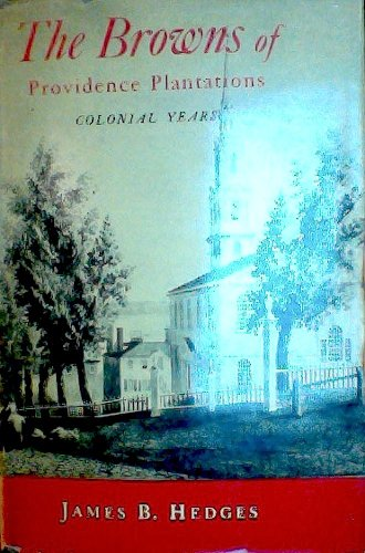 The Browns of Providence Plantations: Colonial Years: Hedges, James B.