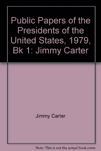 Public Papers of the Presidents of the United States, 1979, Bk 1: Jimmy Carter (9995477645) by Jimmy Carter