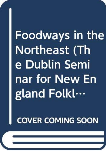 9789995532659: Foodways in the Northeast (The Dublin Seminar for New England Folklife, Annual Proceedings, Vol 7)
