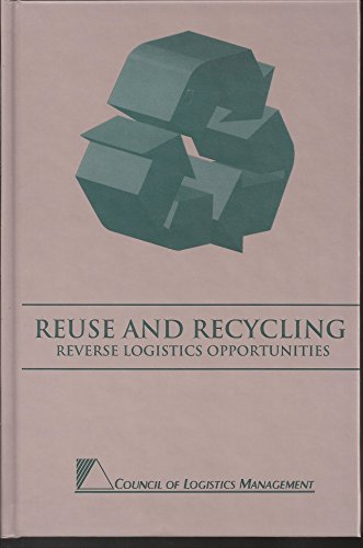 Reuse and Recycling Reverse Logistics Opportunities: Council of Logistics