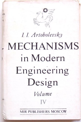 9789995610050: Mechanisms in Modern Engineering Design, A Handbook for Engineers, Designers and Inventors, Volume IV: Cam and Friction Mechanisms Flexible-Link Mechanisms
