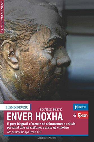 9789995639358: Enver Hoxha: E para biografi e bazuar në dokumentet e arkivit personal dhe në rrëfimet e atyre që e njohën (Albanian Edition)