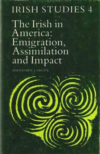 Irish in America: Emigration, Assimilation and Impact (Irish Studies 4)
