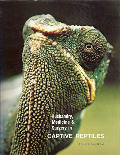 Husbandry, Medicine & Surgery in Captive Reptiles: Fredric L. Frye