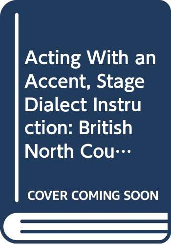 9789995702458: Acting With an Accent, Stage Dialect Instruction: British North Country