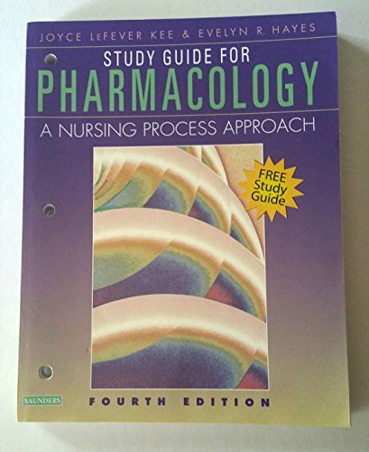 STUDY GUIDE FOR PHARMACOLOGY A NURSING APPROACH: JOYCE LEFEVER KEE,