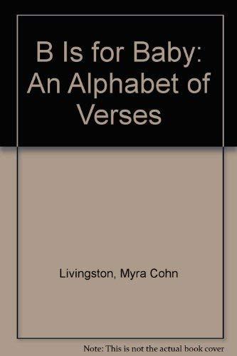 B Is for Baby: An Alphabet of Verses: Livingston, Myra Cohn