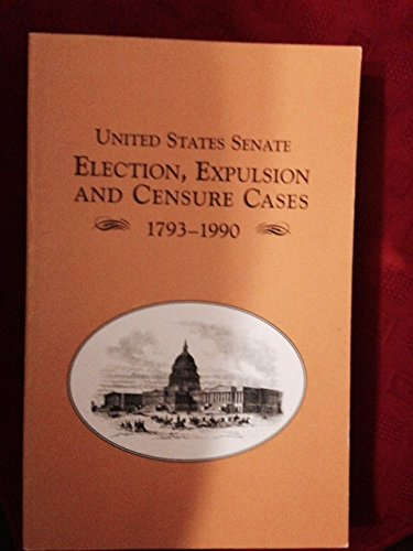 9789996196409: United States Senate Election, Expulsion, and Censure Cases, 1793-1990