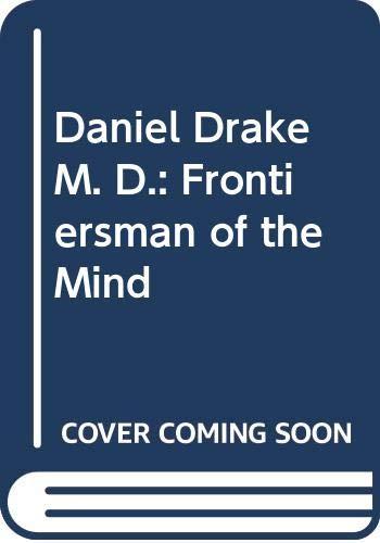 Daniel Drake M. D.: Frontiersman of the: Drake, Daniel