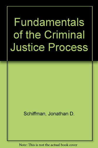 Fundamentals of the Criminal Justice Process: Jonathan D. Schiffman