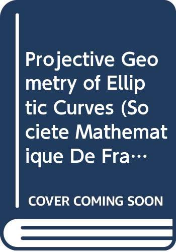 9789996308307: Projective Geometry of Elliptic Curves (Asterisque ; No. 137)