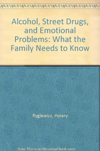 9789996323775: Alcohol, Street Drugs, and Emotional Problems: What the Family Needs to Know