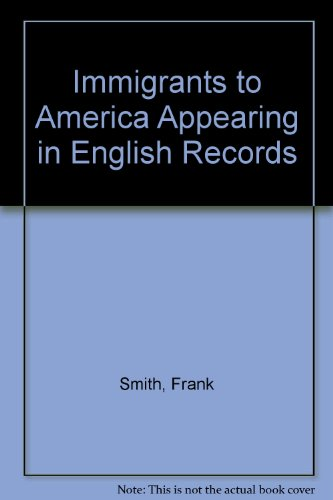 Immigrants to America Appearing in English Records: Smith, Frank