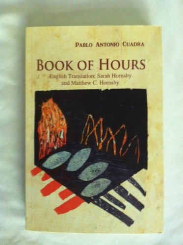 Book of Hours: Cuadra, Pablo Antonio / Sarah & Matthew C. Hornsby (trans.)