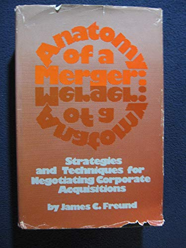 Anatomy of a Merger: Strategies and Techniques for Negotiating Corporate Acquisitions : A Turbulent Decade for Deals : Anatomy of a Merger Revisited (9996534642) by James C. Freund