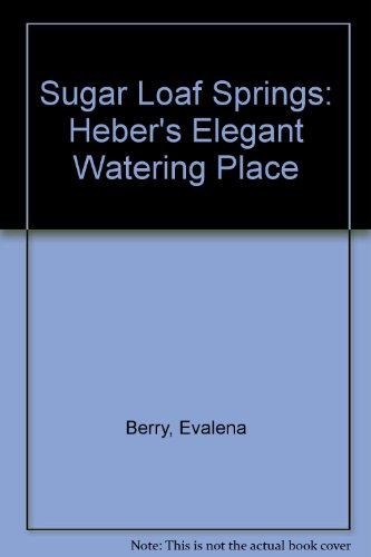 9789996625718: Sugar Loaf Springs: Heber's Elegant Watering Place