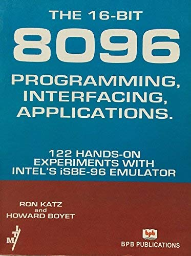 9789996812729: The 16-Bit 8096: Programming, Interfacing, Applications : 122 Hands-On Experiments With Intel's Isbe-96 Emulator