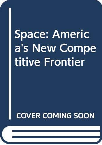 Space: America's New Competitive Frontier