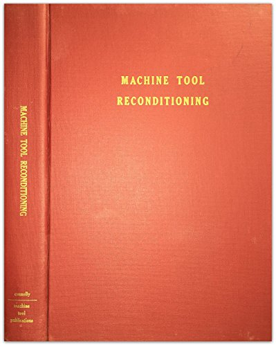 Machine Tool Reconditioning: and Applications of Hand: connelly, edward