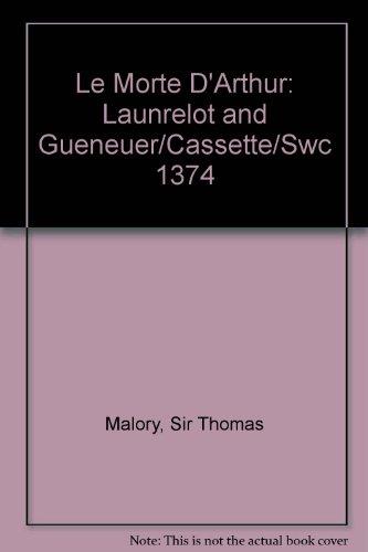 Le Morte D'Arthur: Launrelot and Gueneuer/Cassette/Swc 1374: Malory, Sir Thomas