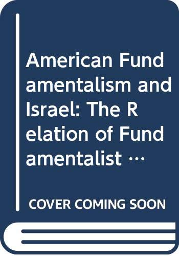 9789997229168: American Fundamentalism and Israel: The Relation of Fundamentalist Churches to Zionism and the State of Israel