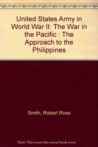 United States Army in World War II: The War in the Pacific : The Approach to the Philippines: Smith...