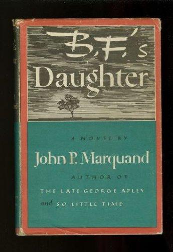B. F.'s Daughter: John P. Marquand