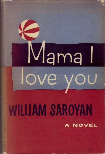 Mama I Love You: Saroyan, William