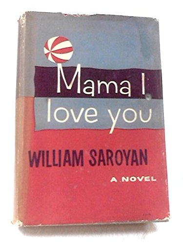 Mama I Love You: William Saroyan