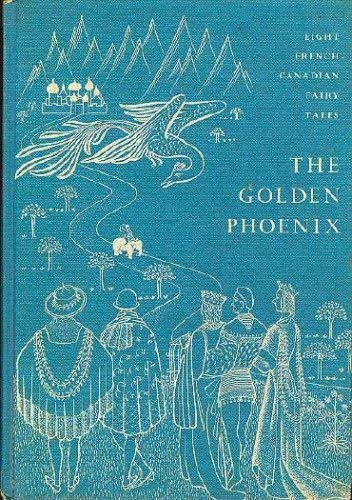 The Golden Phoenix, and Other French-Canadian Fairy Tales: Charles Marius Barbeau