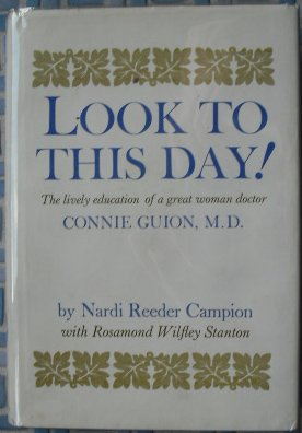 Look To This Day! The Lively Education Of A Great Woman Doctor Connie Guion, M.D.: Campion, Nardi ...